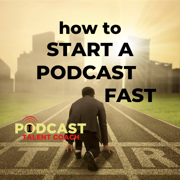 How To Start A Podcast Fast – Episode 237 - Podcast Talent Coach